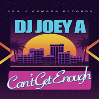 DJ Joey A - Can't Get Enough