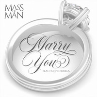 Mass of Man - Marry You (feat. Hunnid Dolla)