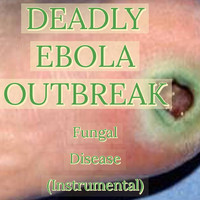 Deadly Ebola Outbreak - Fungal Disease (Instrumental)