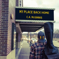C.A. McGinnis - My Place Back Home