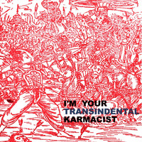 The Transindental Karmacist - I'm Your Transidental Karmacist (Explicit)