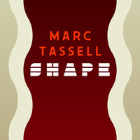 Marc Tassell - Shape
