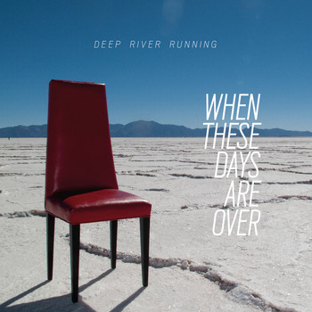 Deep River Running - When These Days Are Over