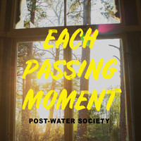 Post-Water Society - Each Passing Moment