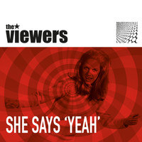 The Viewers - She Says Yeah