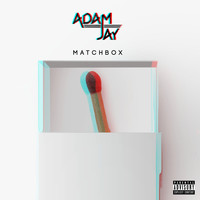 Adam Jay - Matchbox (Explicit)