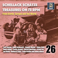 Various Artists - Schellack Schätze: Treasures on 78 RPM from Berlin, Europe and the World, Vol. 26