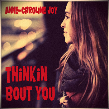 Anne-Caroline Joy - Thinkin Bout You