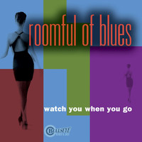 Roomful Of Blues - Watch You When You Go