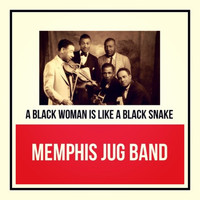 Memphis Jug Band - A Black Woman Is Like a Black Snake