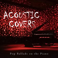 Piano Covers Club from I'm In Records - Acoustic Covers: Pop Ballads on the Piano