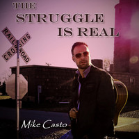 Mike Casto - The Struggle Is Real
