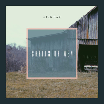 Nick Ray - Shells of Men