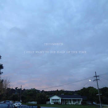Tecumseth - I Only Want to Die Half of the Time