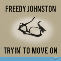 Freedy Johnston - Tryin' to Move On