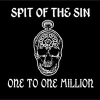 Spit of the Sin - One to One Million