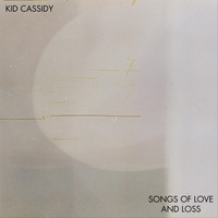 Kid Cassidy - Songs of Love and Loss