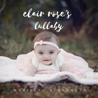 Maribeth Alexander - Clair Rose's Lullaby