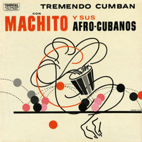 Machito & His Afro Cubans - Tremendo Cumban