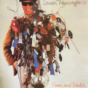 Loudon Wainwright III - Fame And Wealth