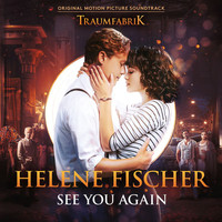 "Helene Fischer - See You Again (Theme Song From The Original Movie ""Traumfabrik"")"