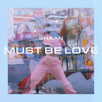 Shaan - Must Be Love