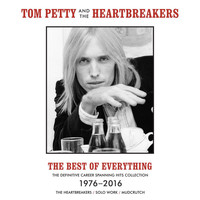 Tom Petty And The Heartbreakers - The Best Of Everything - The Definitive Career Spanning Hits Collection 1976-2016
