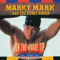Marky Mark And The Funky Bunch - On The House Tip