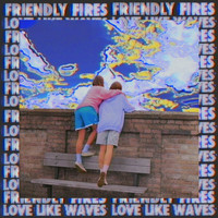 Friendly Fires - Love Like Waves (Remixes)
