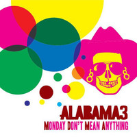 Alabama 3 - Monday Don't Mean Anything
