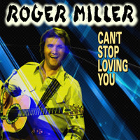 Roger Miller - Can't Stop Loving You (26 Tracks)