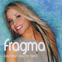 Fragma - Say That You're Here