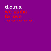 D.O.N.S. - We Came to Love