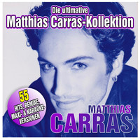 Matthias Carras - Die ultimative Matthias Carras-Kollektion (55 HITS, REMIXE, MAXI- & KARAOKE- Versionen)