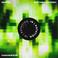 Worthy & Matthew Anthony - I Can Dance EP