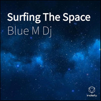Blue M Dj - Surfing The Space
