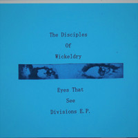 The Disciples Of Wickeldry - Eyes That See Divisions