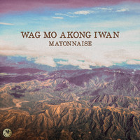Mayonnaise - Wag Mo Akong Iwan (Remastered)