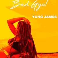 Yung James - Gyal Bad (Explicit)
