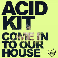 Acid Kit - Come In To Our House