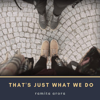 Ramita Arora - That's Just What We Do