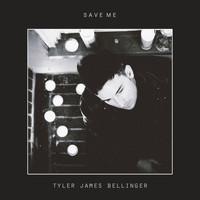 Tyler James Bellinger - Save Me