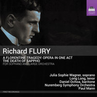 Julia Sophie Wagner / Long Long / Nuremberg Symphony Orchestra / Paul Mann - Flury: A Florentine Tragedy & The Death of Sappho