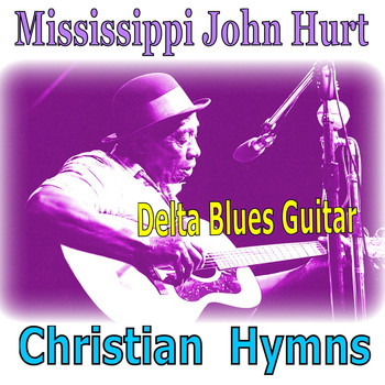 Mississippi John Hurt - Christian Hymns - Delta Blues
