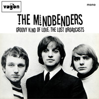 The Mindbenders - Groovy Kind Of Love: The Lost Broadcasts