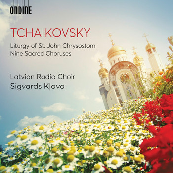 Latvian Radio Choir / Sigvards Kļava - Tchaikovsky: Liturgy of St. John Chrysostom, Op. 41, TH 75 (Excerpts) & 9 Sacred Pieces, TH 78