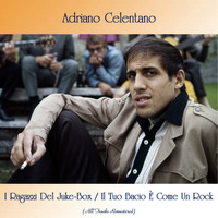 Adriano Celentano - I Ragazzi Del Juke-Box / Il Tuo Bacio È Come Un Rock (All Tracks Remastered)