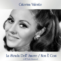 Caterina Valente - La Strada Dell' Amore / Non È Cosi (All Tracks Remastered)