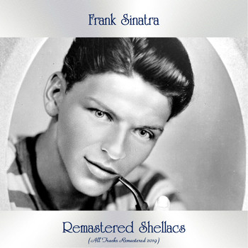 Frank Sinatra - Remastered Shellacs (All Tracks Remastered 2019)