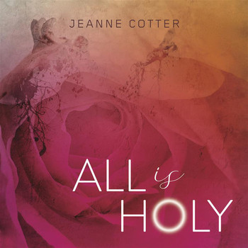 Jeanne Cotter - All Is Holy